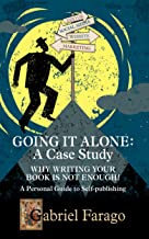 Going It Alone: Why Just Writing Your Book Is Not Enough!: A Personal Guide To Self-Publishing (English Edition)