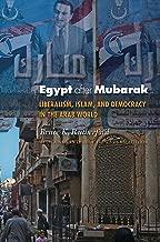 Egypt after Mubarak: Liberalism, Islam, and Democracy in the Arab World (Princeton Studies in Muslim Politics Book 48)