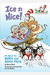 Ice Is Nice!: All About the North and South Poles (Cat in the Hat's Learning Library) Kindle Edition