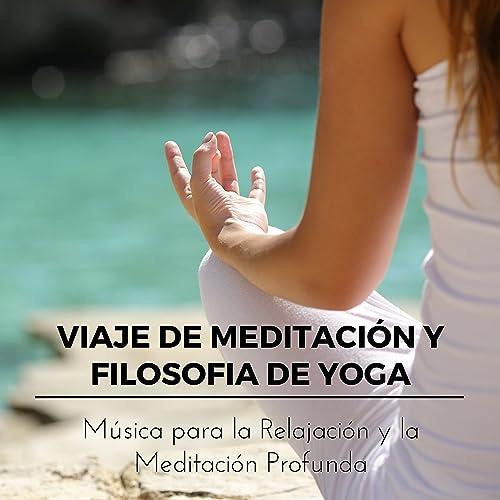 Viaje de Meditación y Filosofia de Yoga - Música para la ...