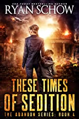 These Times of Sedition: A Post-Apocalyptic EMP Survivor Thriller (The Abandon Series Book 4) Kindle Edition