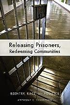 Releasing Prisoners, Redeeming Communities: Reentry, Race, and Politics