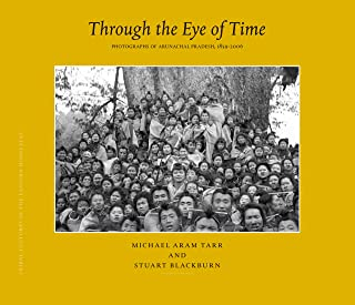 Tribal Cultures in the Eastern Himalayas, Through the Eye of Time: Photographs of Arunachal Pradesh, 1859-2006 (Brill's Ti...