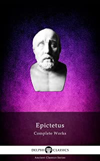 Delphi Complete Works of Epictetus (Illustrated) (Delphi Ancient Classics Book 86)