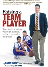 Raising a Team Player: Teaching Kids Lasting Values on the Field, on the Court and on the Bench