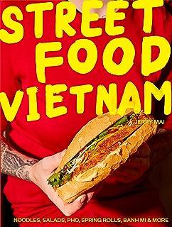 Street Food: Vietnam: Noodles, salads, pho, spring rolls, ba