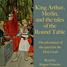 King Arthur, Merlin, and the Tales of the Round Table: The Adventures of the Quest for the Holy Grail