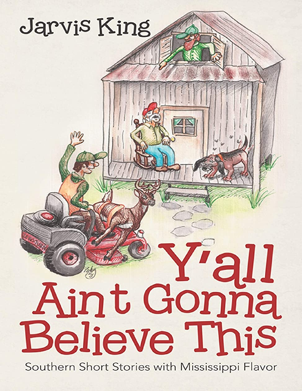 Y'all Ain't Gonna Believe This: Southern Short Stories With Mississippi Flavor (English Edition)