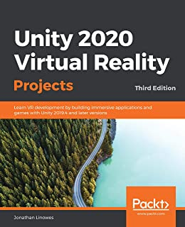 Unity 2020 Virtual Reality Projects: Learn VR development by building immersive applications and games with Unity 2019.4 a...