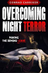 Overcoming Night Terror: Making the Demons Leave Kindle Edition