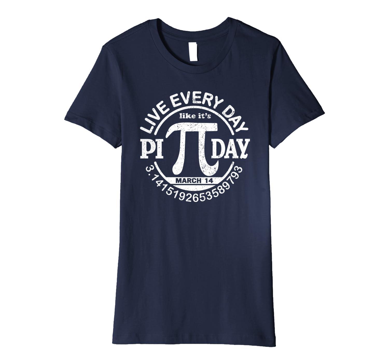 Live Every Day Like It's Pi Day March 14 3.14 Happy Shirt-Awarplus