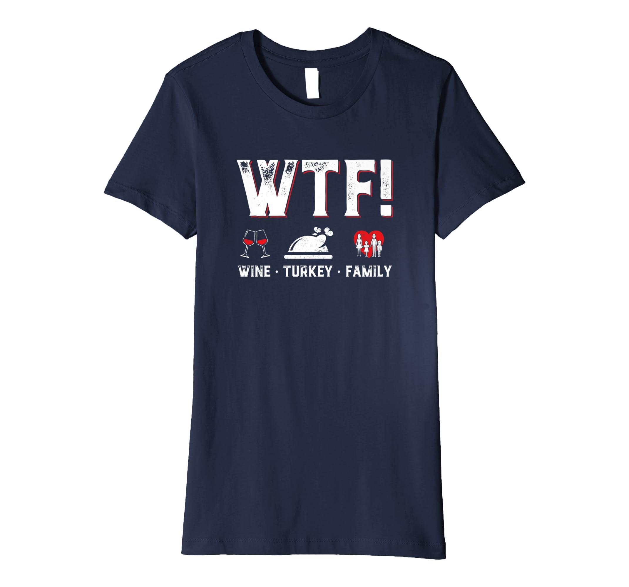 e879e675 Amazon.com: WTF Wine Turkey Family Shirt Funny Thanksgiving Day T-Shirt:  Clothing