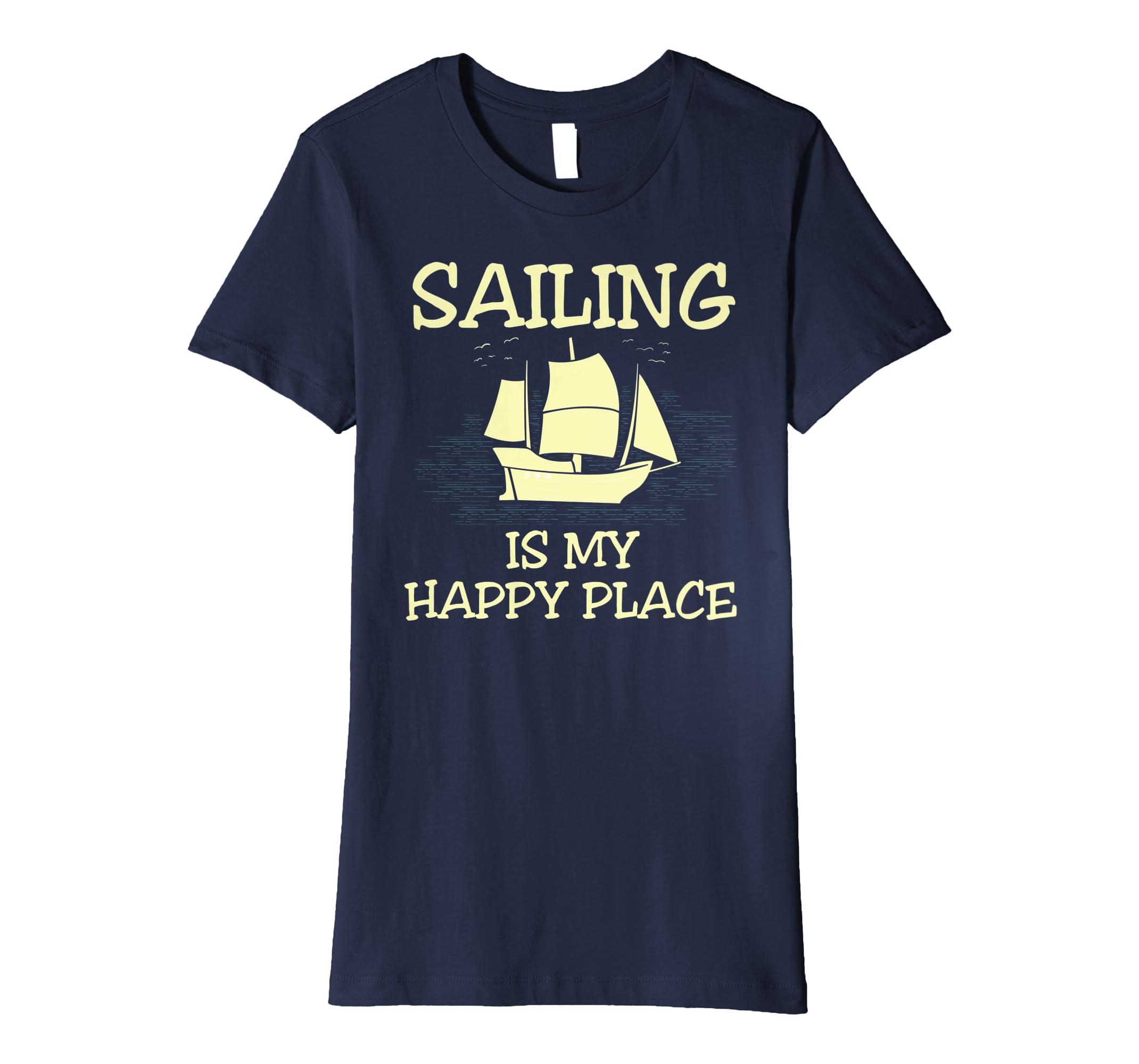 e2592618a6e8 Amazon.com: Sailing Shirt My Happy Place Tees Sailor Men Women Sail Gift:  Clothing