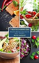 27 Recettes D'Aliments Crus - Volume 1: Des plats délicieux pour tous les jours (French Edition)
