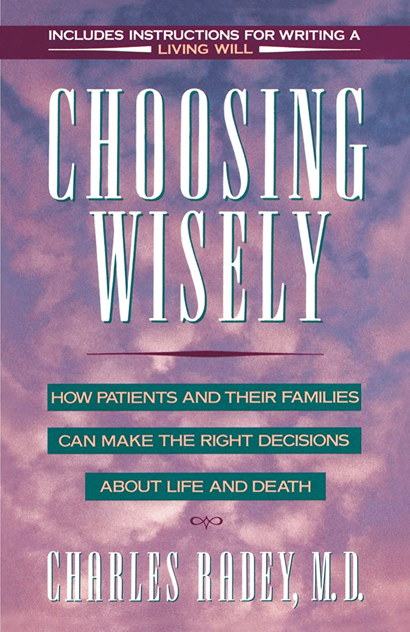喉頭責める熱Choosing Wisely: How Patients and Their Families Can Make Right Decisions About Life and Death