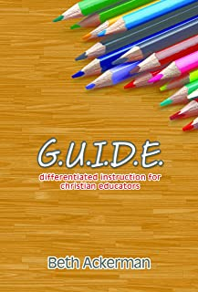 G.U.I.D.E. - Differentiated Instruction for Christian Educators (English Edition)