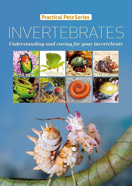 日焼けもろい復讐Invertebrates: Understanding and caring for your invertebrate (Practical Pets Series Book 5) (English Edition)