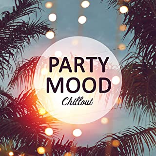 Party Mood Chillout: Background Deep Chillout Tracks for Tropical Party, Positive Vibes, Relaxation, Beach Sounds from Ibiza, Summer Holidays, Electro & Deep House Styled Songs