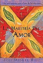 La Maestria del Amor: Una Guia Practica para el Arte de las Relaciones PDF