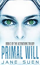 Primal Will: Book 3 of the Alterations Trilogy