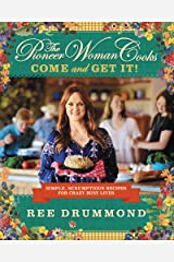The Pioneer Woman Cooks—Come and Get It!: Simple, Scrumptious Recipes for Crazy Busy Lives Kindle Edition