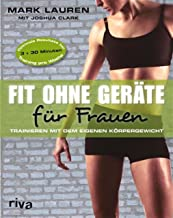 Fit ohne Geräte für Frauen: Trainieren mit dem eigenen Körpergewicht (German Edition)