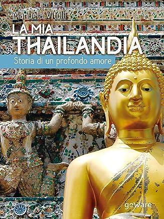 La mia Thailandia. Storia di un profondo amore (Guide dautore)