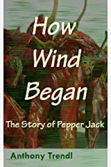 How Wind Began: The Story of Pepper Jack Kindle Edition