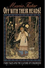Off with Their Heads!: Fairy Tales and the Culture of Childhood Kindle Edition