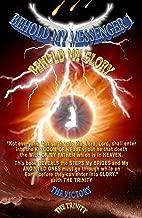 Heaven's News!!! Keys to Unlock Heaven's Door, By Jesus!!!: BEHOLD MY MESSENGER 1, BEHOLD MY GLORY!
