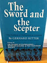The Sword and the Scepter: The Problem of Militarism in Germany (The Tradegy of Statesmanship : Bethmann Hollweg As War Chancellor, 1914-1917, Vol. 3