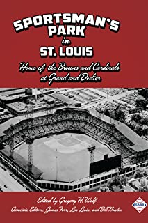 Sportsman's Park in St. Louis: Home to the Browns and Cardinals at Grand and Dodier (The SABR Digital Library Book 52)