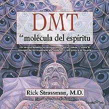 DMT - La molécula del espíritu: Las revolucionarias investigaciones de un médico sobre la biología de las experiencias mís...