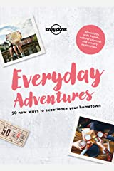 Everyday Adventures: 50 new ways to experience your hometown (Lonely Planet) Kindle Edition