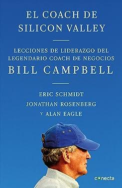 El coach de Sillicon Valley: Lecciones de liderazgo del legendario coach de negocios (Spanish Edition)