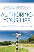 Authoring Your Life: Developing Your INTERNAL VOICE to Navigate Life's Challenges