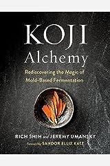 Koji Alchemy: Rediscovering the Magic of Mold-Based Fermentation (Soy Sauce, Miso, Sake, Mirin, Amazake, Charcuterie) Kindle Edition