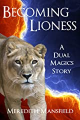 Becoming Lioness: A Dual Magics Story Kindle Edition