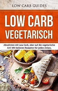 Low Carb Vegetarisch: Abnehmen mit Low Carb, aber auf die vegetarische Art! MIt leckeren Rezepten für jeden Anlass. (Abnehmen mit Low Carb, Low Carb Vegan, ... Low Carb Backbuch) (German Edition)