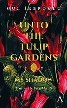 Unto the Tulip Gardens: My Shadow (Anthem Cosmopolis Writings)