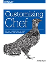 Customizing Chef: Getting the Most Out of Your Infrastructure Automation (English Edition)