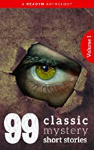 99 Classic Mystery Short Stories Vol.1 :: Works by Arthur Conan Doyle, E. Phillips Oppenheim, Fred M. White, Rudyard Kipling, Wilkie Collins, H.G. Wells...and ... many more ! (99 Readym Anthologies Book 3)
