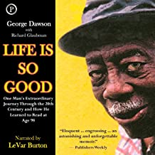 Life Is So Good: One Man's Extraordinary Journey through the 20th Century and How He Learned to Read at Age 98