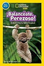 National Geographic Readers: Balanceate, Perezoso! (Swing, Sloth!) (Spanish Edition)