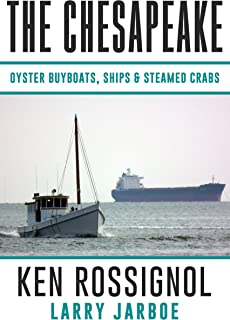 The Chesapeake: Oyster Buyboats, Ships & Steamed Crabs - short stories, fish tales & The Country Philosopher: A Collection of Short Stories from the pages of The Chesapeake