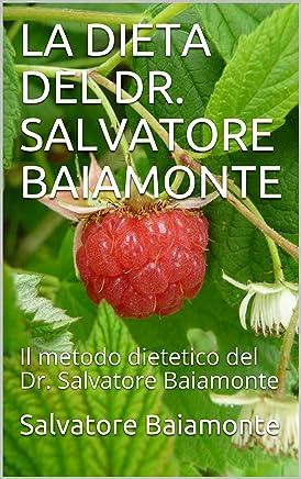 LA DIETA DEL DR. SALVATORE BAIAMONTE: Il metodo dietetico del Dr. Salvatore Baiamonte