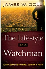 The Lifestyle of a Watchman: A 21-Day Journey to Becoming a Guardian in Prayer Kindle Edition
