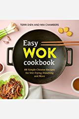 Easy Wok Cookbook: 88 Simple Chinese Recipes for Stir-frying, Steaming and More Kindle Edition