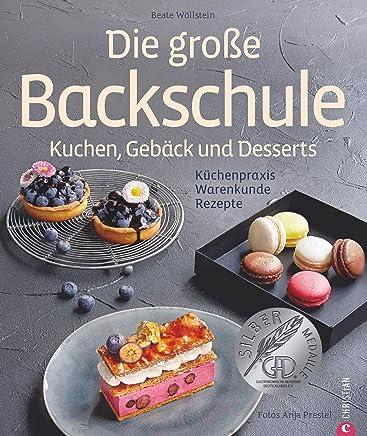Die große Backschule. Kuchen, Gebäck und Desserts: Küchenpraxis, Warenkunde, Rezepte