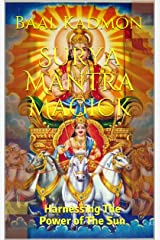 Surya Mantra Magick: Harnessing The Power of The Sun Kindle Edition
